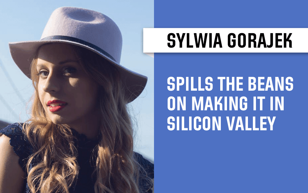 From Being an Outsider to Hosting Her Own Highly Successful Talk Show, Sylwia Gorajek Talks About Her Journey in Silicon Valley