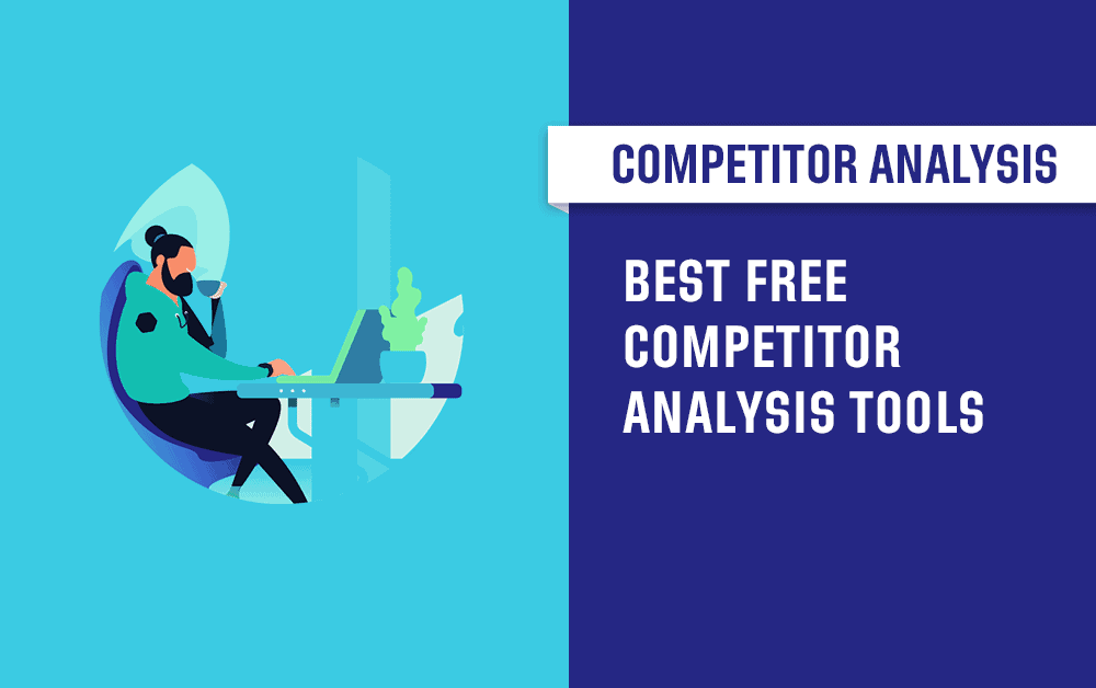 Free Competitor Analysis Tools: 15 Top Picks in 2021